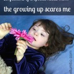 Confessions of a special needs mom: the growing up scares me
