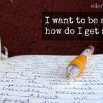 I want to be a writer, how do I get started?